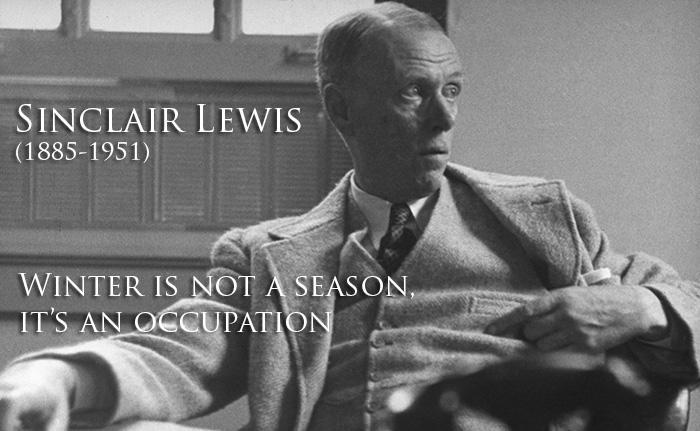 Sinclair Lewis - Winter is not a season, it's an occupation